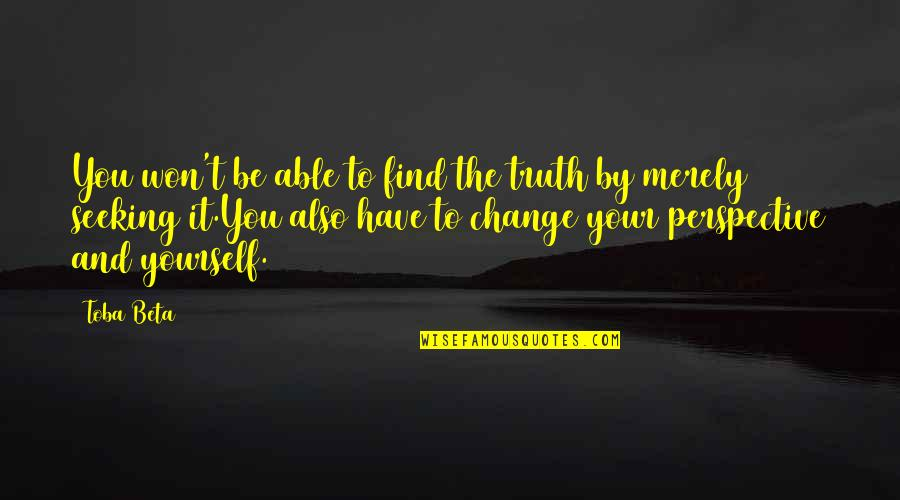 Yourself And Change Quotes By Toba Beta: You won't be able to find the truth