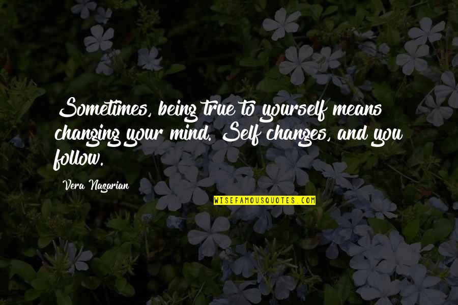 Yourself And Change Quotes By Vera Nazarian: Sometimes, being true to yourself means changing your