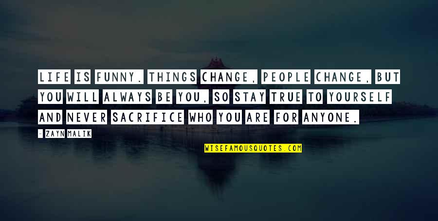 Yourself And Change Quotes By Zayn Malik: Life is funny. Things change, people change, but