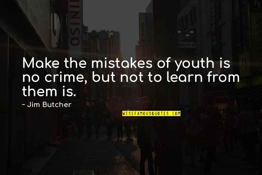 Youth And Crime Quotes By Jim Butcher: Make the mistakes of youth is no crime,