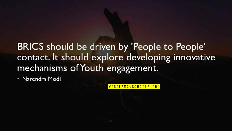 Youth Engagement Quotes By Narendra Modi: BRICS should be driven by 'People to People'