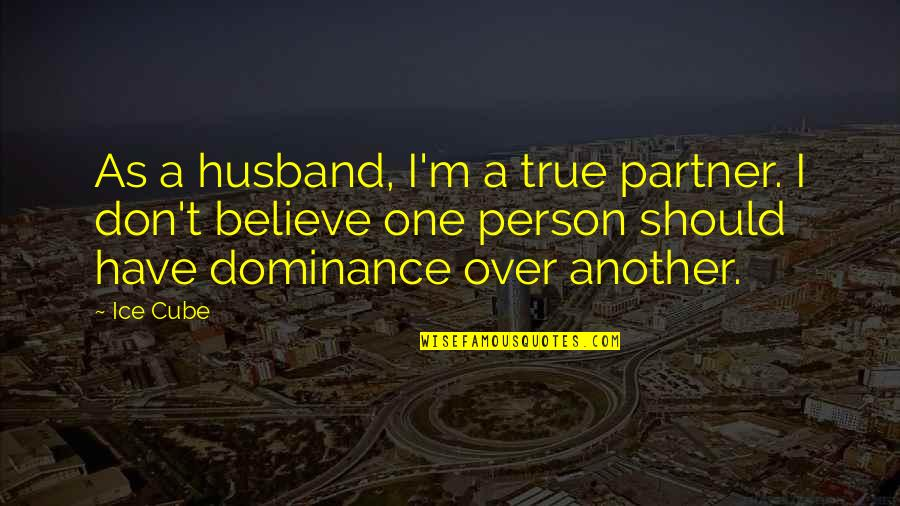 Youth Motivational Quotes By Ice Cube: As a husband, I'm a true partner. I