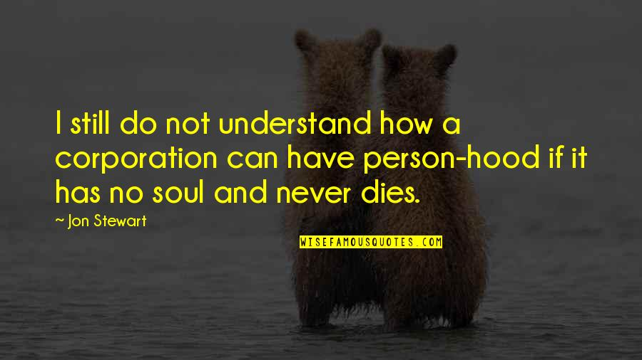 Youth Motivational Quotes By Jon Stewart: I still do not understand how a corporation