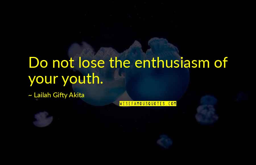 Youth Motivational Quotes By Lailah Gifty Akita: Do not lose the enthusiasm of your youth.