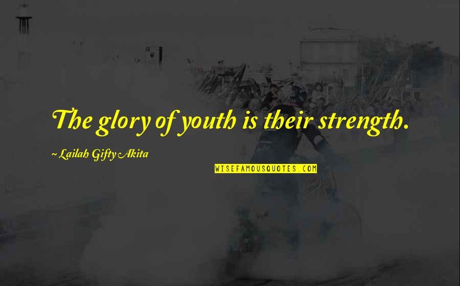 Youth Motivational Quotes By Lailah Gifty Akita: The glory of youth is their strength.