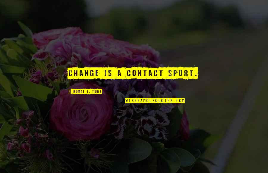 Youth Motivational Quotes By Romal J. Tune: Change is a contact sport.