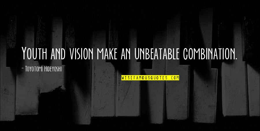 Youth Motivational Quotes By Toyotomi Hideyoshi: Youth and vision make an unbeatable combination.