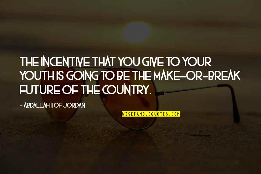 Youth Our Future Quotes By Abdallah II Of Jordan: The incentive that you give to your youth