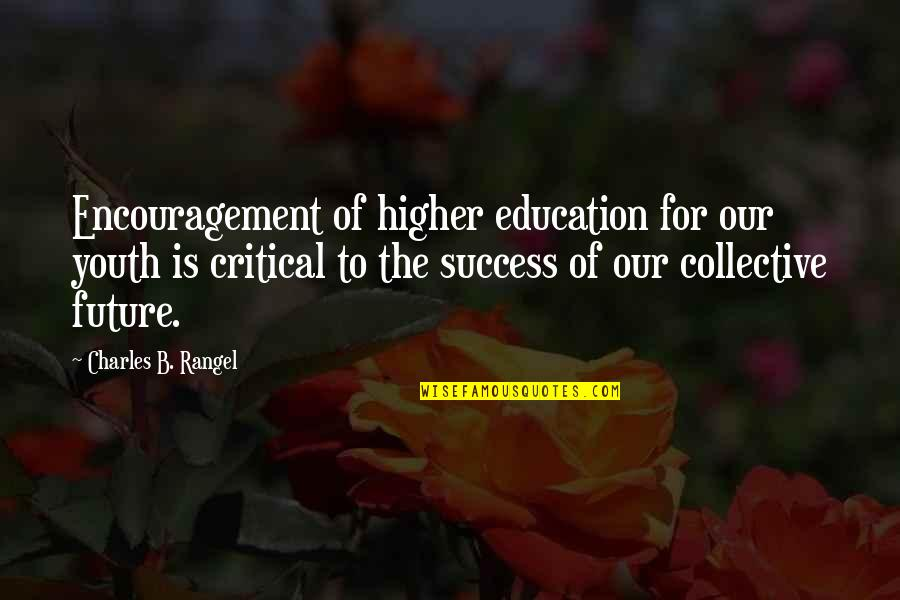 Youth Our Future Quotes By Charles B. Rangel: Encouragement of higher education for our youth is