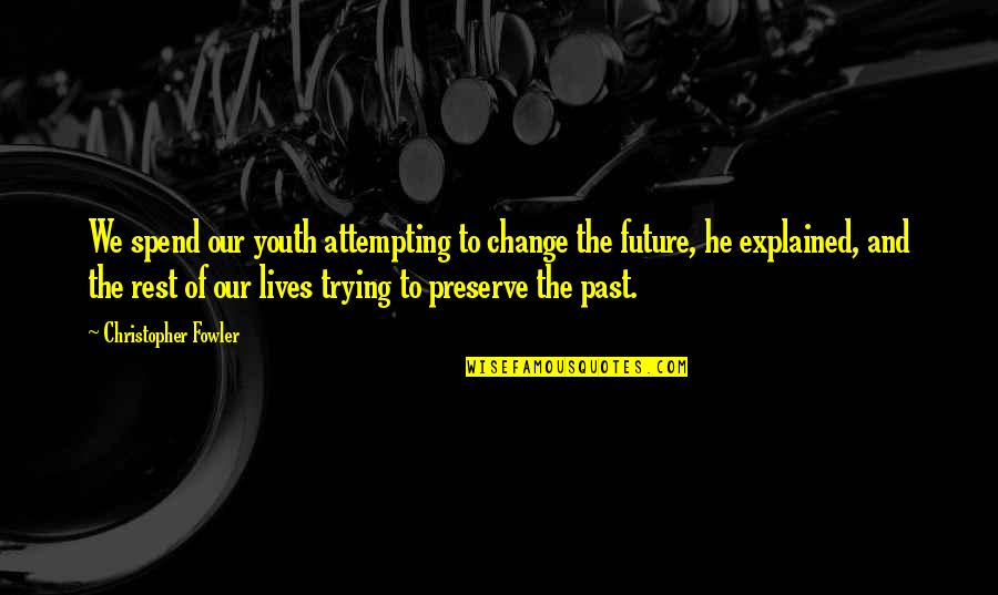 Youth Our Future Quotes By Christopher Fowler: We spend our youth attempting to change the