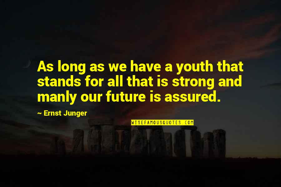 Youth Our Future Quotes By Ernst Junger: As long as we have a youth that