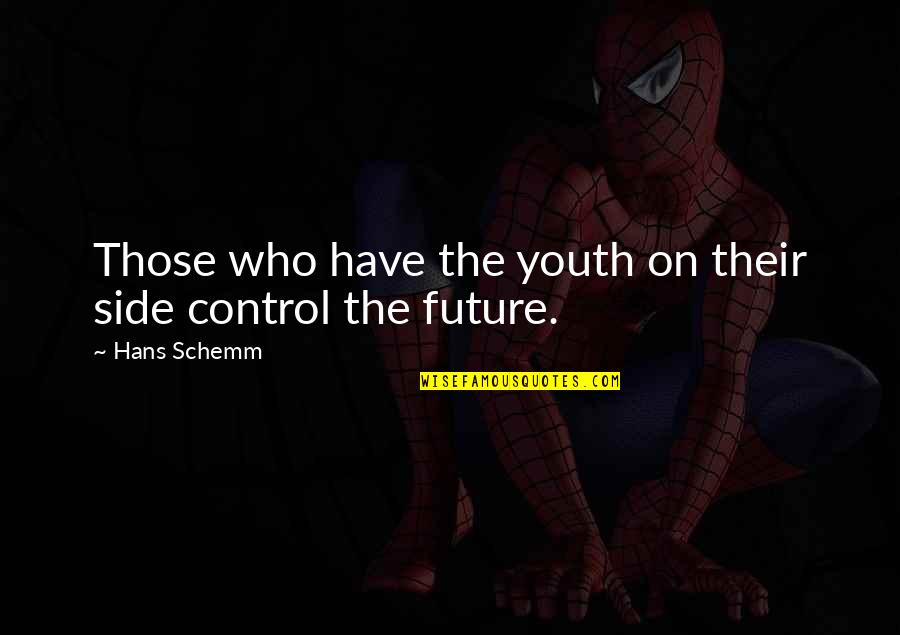 Youth Our Future Quotes By Hans Schemm: Those who have the youth on their side