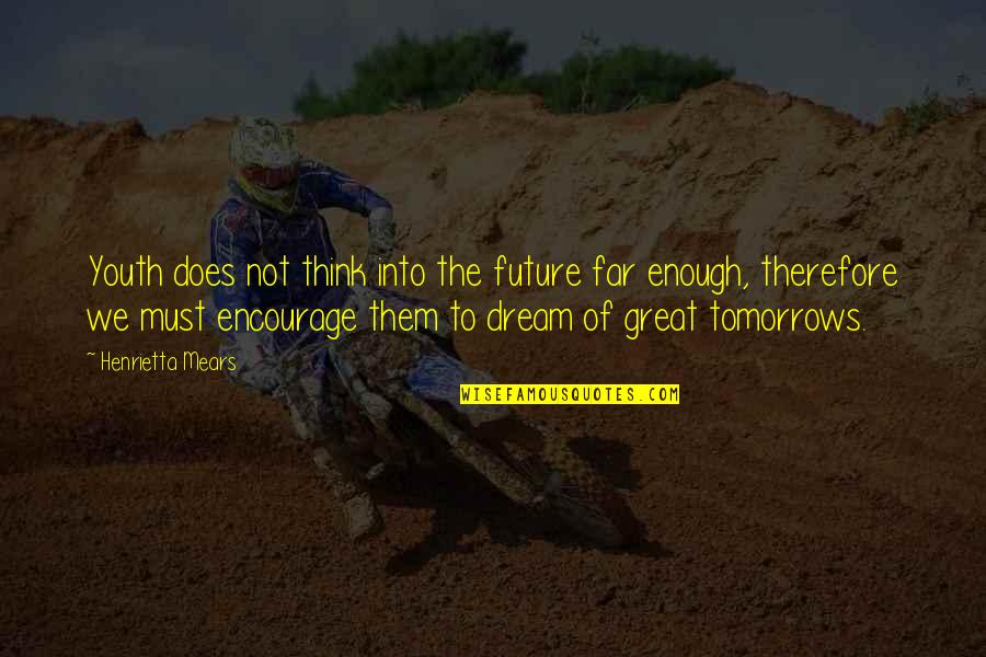 Youth Our Future Quotes By Henrietta Mears: Youth does not think into the future far