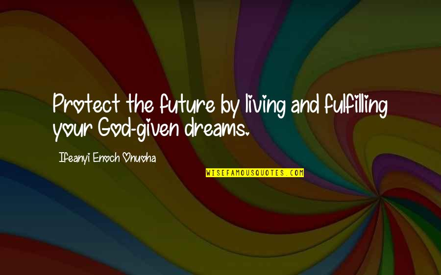 Youth Our Future Quotes By Ifeanyi Enoch Onuoha: Protect the future by living and fulfilling your