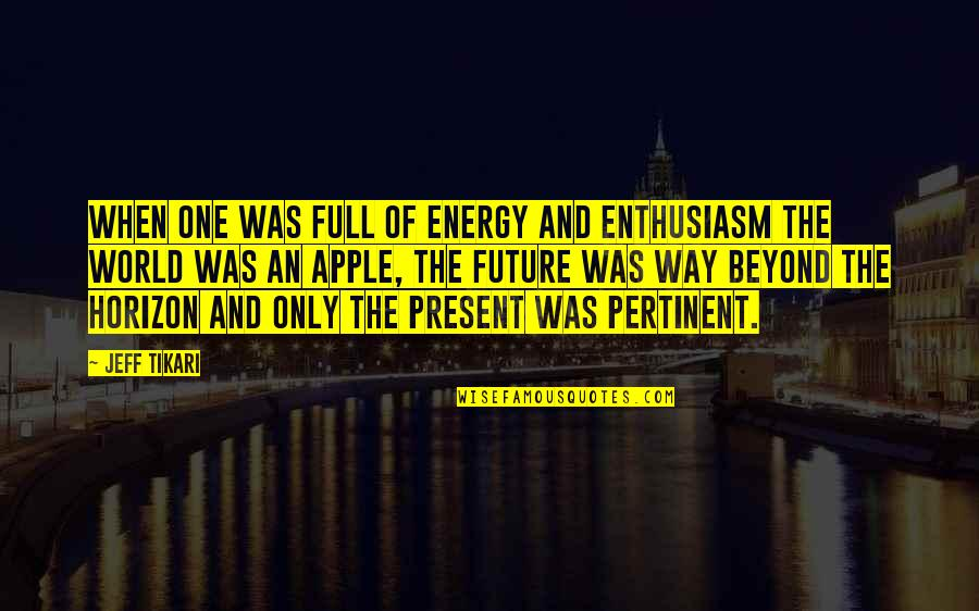 Youth Our Future Quotes By Jeff Tikari: When one was full of energy and enthusiasm