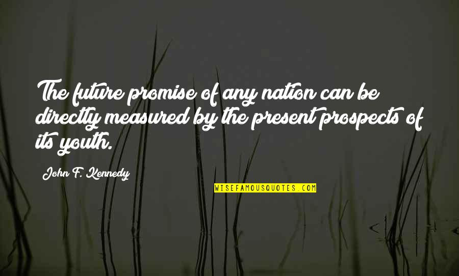 Youth Our Future Quotes By John F. Kennedy: The future promise of any nation can be