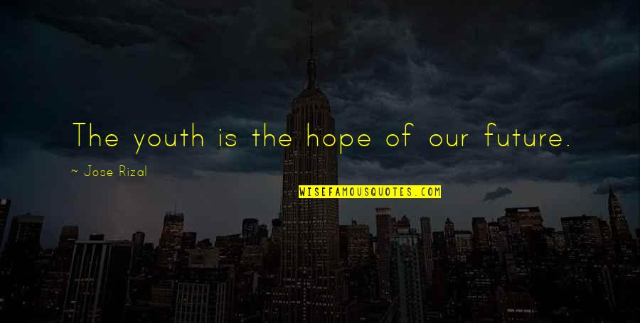 Youth Our Future Quotes By Jose Rizal: The youth is the hope of our future.