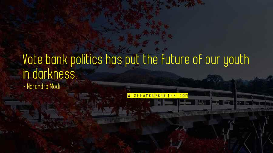 Youth Our Future Quotes By Narendra Modi: Vote bank politics has put the future of