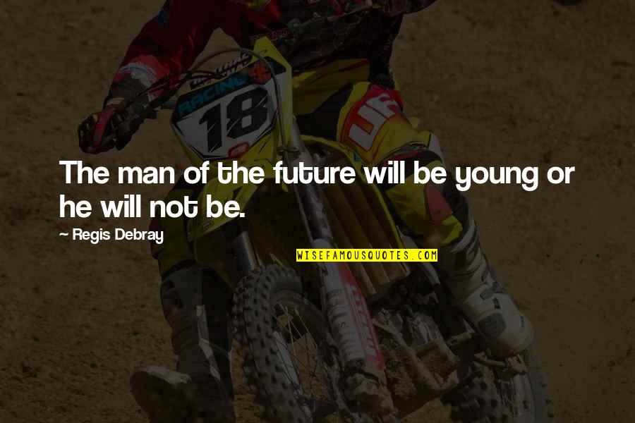 Youth Our Future Quotes By Regis Debray: The man of the future will be young