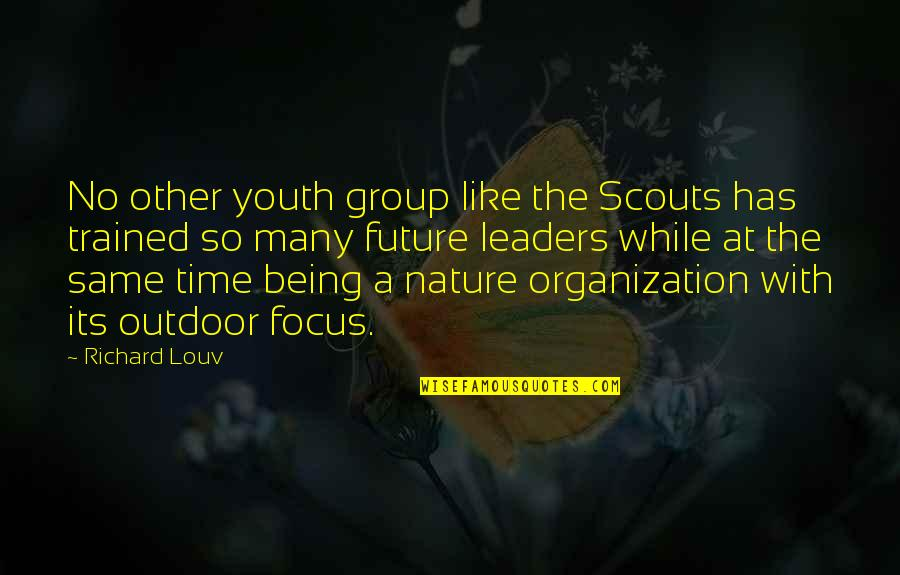 Youth Our Future Quotes By Richard Louv: No other youth group like the Scouts has
