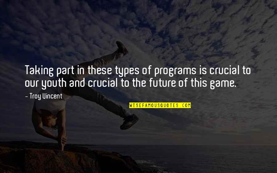 Youth Our Future Quotes By Troy Vincent: Taking part in these types of programs is