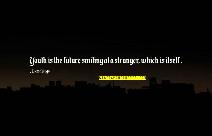 Youth Our Future Quotes By Victor Hugo: Youth is the future smiling at a stranger,