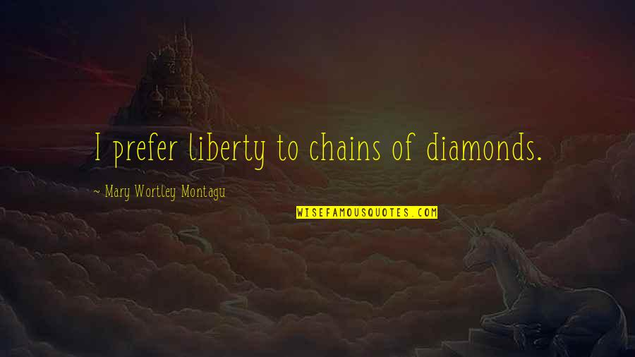 Youth Pastors Quotes By Mary Wortley Montagu: I prefer liberty to chains of diamonds.