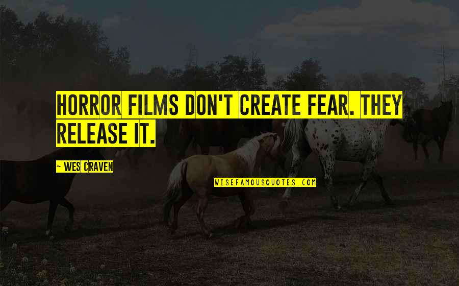 Youth Pastors Quotes By Wes Craven: Horror films don't create fear. They release it.