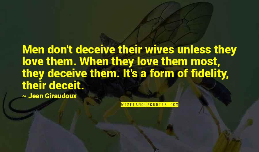 Youthful Indiscretion Quotes By Jean Giraudoux: Men don't deceive their wives unless they love