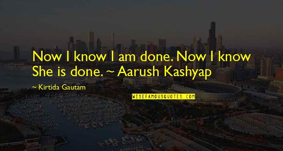 Youthful Indiscretion Quotes By Kirtida Gautam: Now I know I am done. Now I