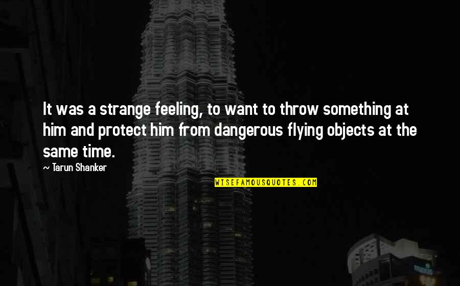 Youthful Indiscretion Quotes By Tarun Shanker: It was a strange feeling, to want to