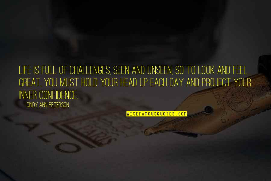 Youthful Spirit Quotes By Cindy Ann Peterson: Life is full of challenges, seen and unseen,