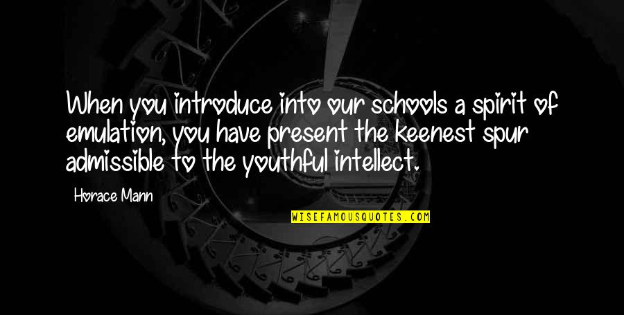 Youthful Spirit Quotes By Horace Mann: When you introduce into our schools a spirit