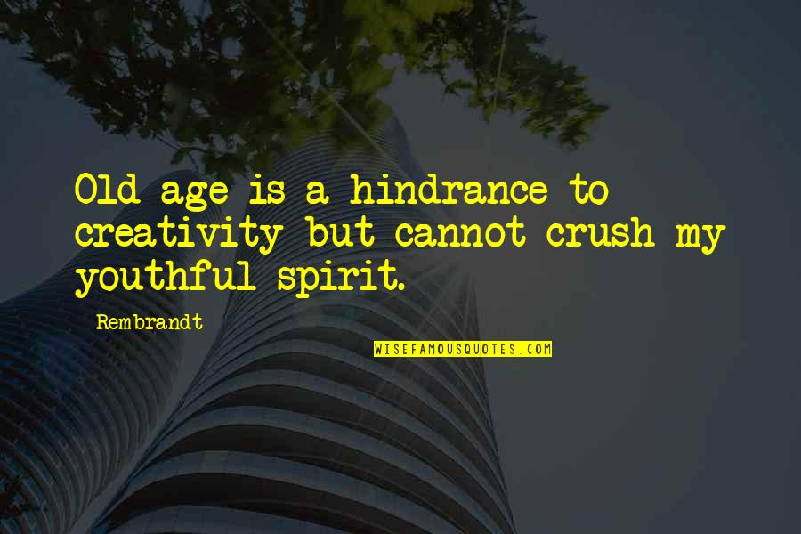 Youthful Spirit Quotes By Rembrandt: Old age is a hindrance to creativity but
