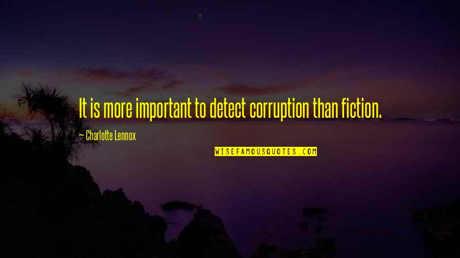 Youthink Quotes By Charlotte Lennox: It is more important to detect corruption than