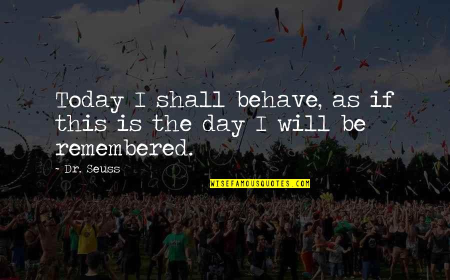 Youthquake Quotes By Dr. Seuss: Today I shall behave, as if this is