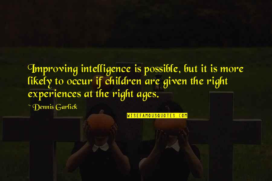 Youtry Quotes By Dennis Garlick: Improving intelligence is possible, but it is more