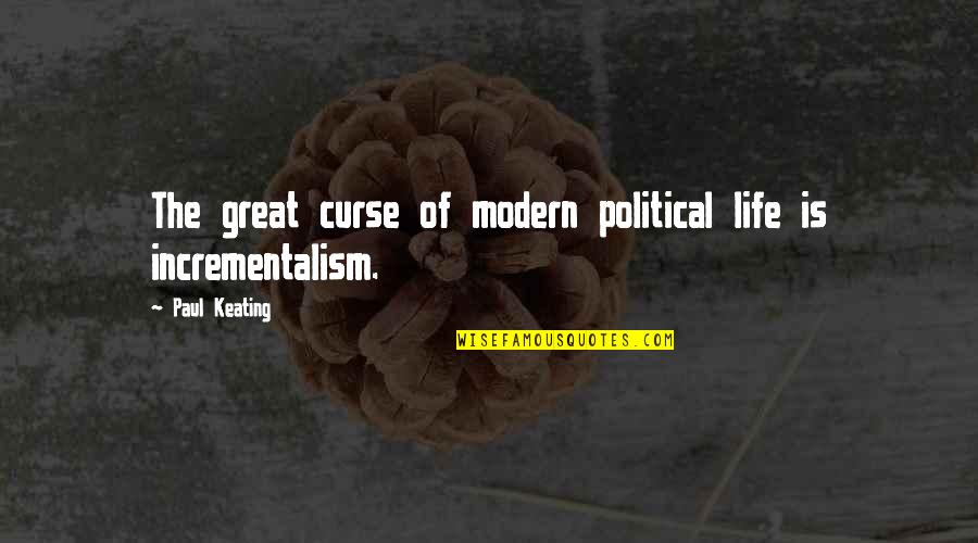 Youtry Quotes By Paul Keating: The great curse of modern political life is