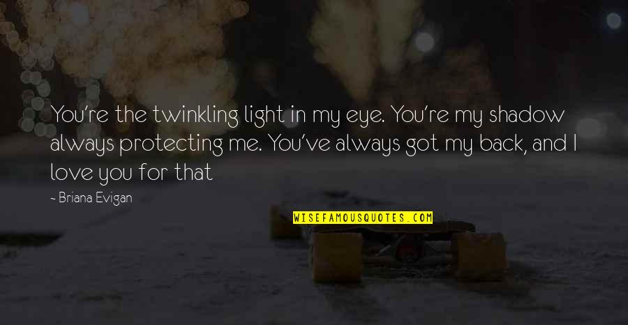 You've Always Got My Back Quotes By Briana Evigan: You're the twinkling light in my eye. You're