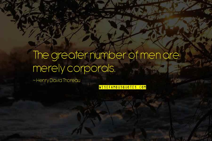 You've Always Got My Back Quotes By Henry David Thoreau: The greater number of men are merely corporals.
