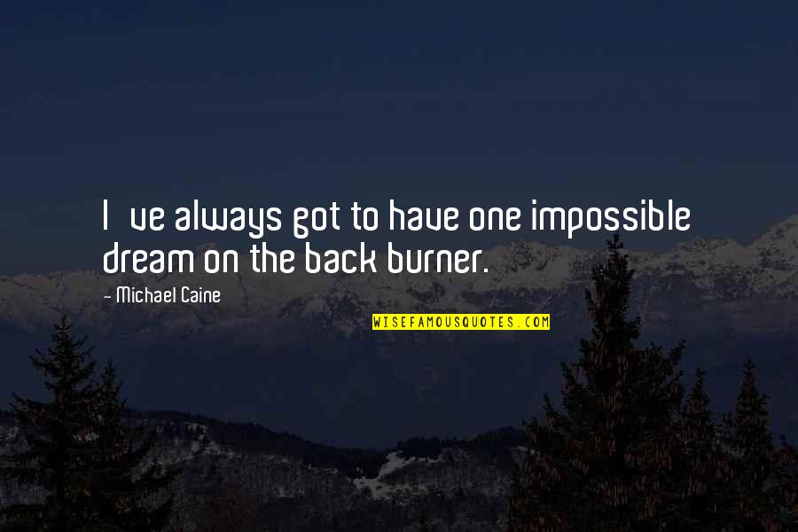 You've Always Got My Back Quotes By Michael Caine: I've always got to have one impossible dream