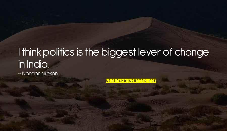 You've Always Got My Back Quotes By Nandan Nilekani: I think politics is the biggest lever of