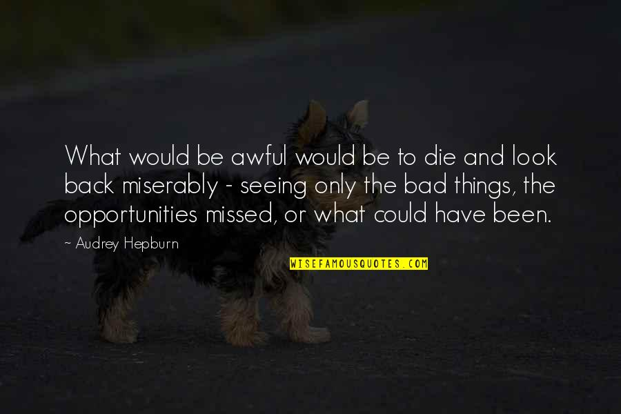 You've Been Missed Quotes By Audrey Hepburn: What would be awful would be to die