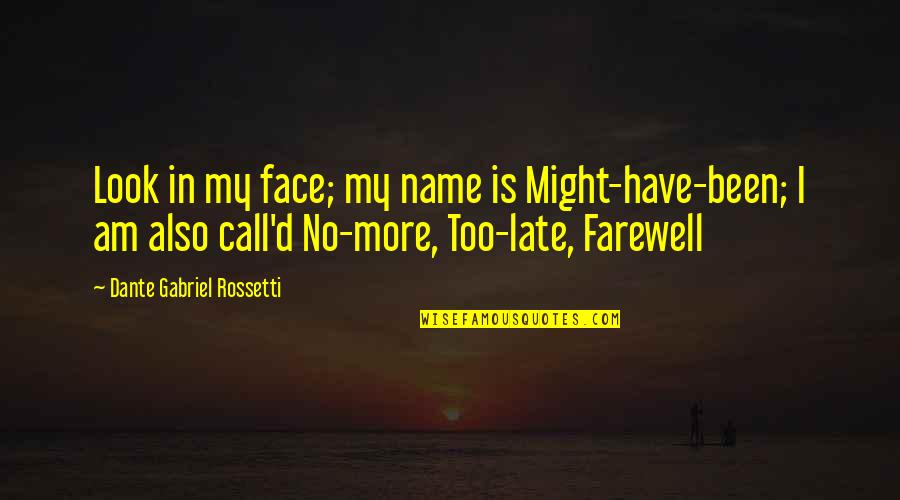 You've Been Missed Quotes By Dante Gabriel Rossetti: Look in my face; my name is Might-have-been;