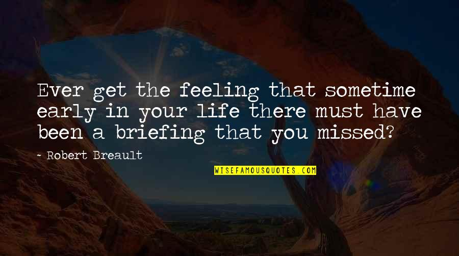 You've Been Missed Quotes By Robert Breault: Ever get the feeling that sometime early in
