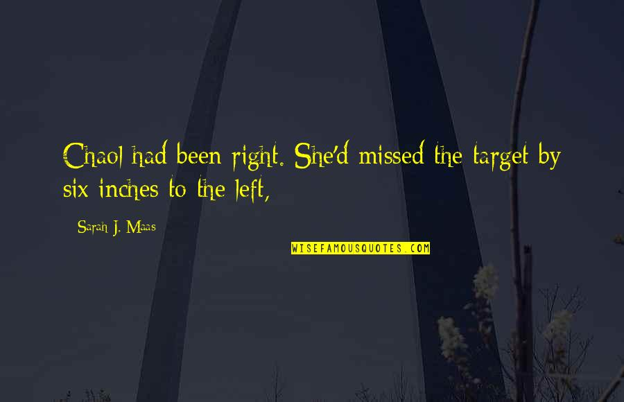 You've Been Missed Quotes By Sarah J. Maas: Chaol had been right. She'd missed the target