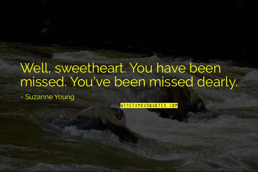 You've Been Missed Quotes By Suzanne Young: Well, sweetheart. You have been missed. You've been