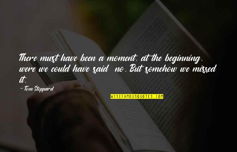 You've Been Missed Quotes By Tom Stoppard: There must have been a moment, at the