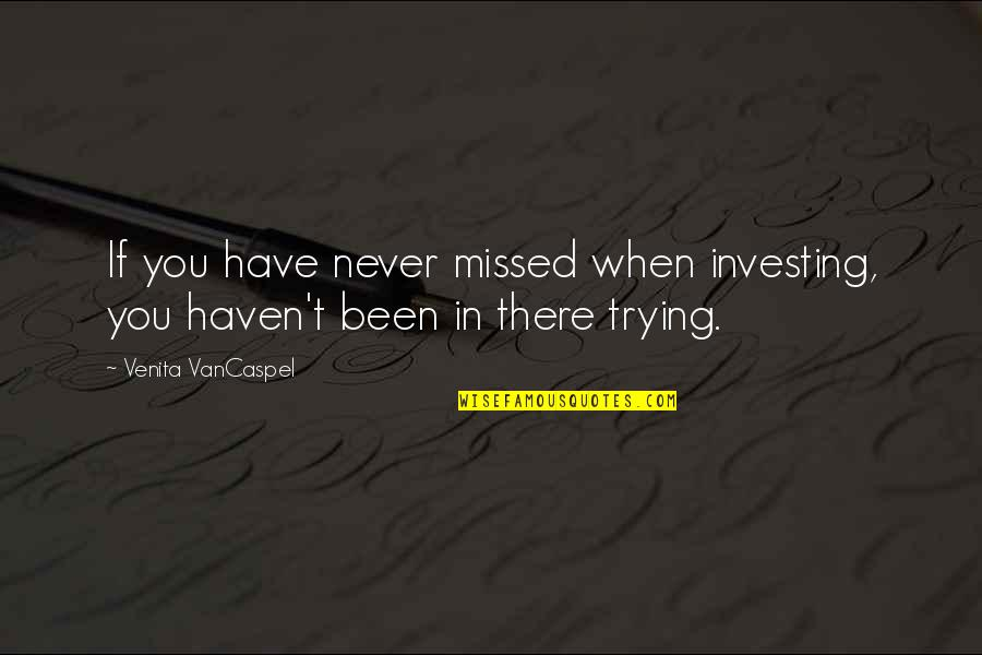 You've Been Missed Quotes By Venita VanCaspel: If you have never missed when investing, you