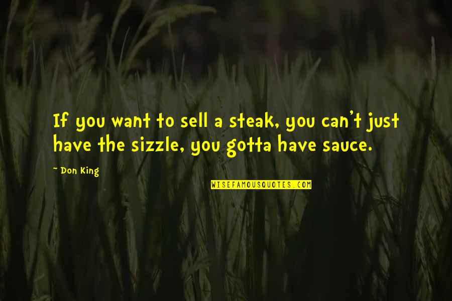 You've Gotta Want It Quotes By Don King: If you want to sell a steak, you